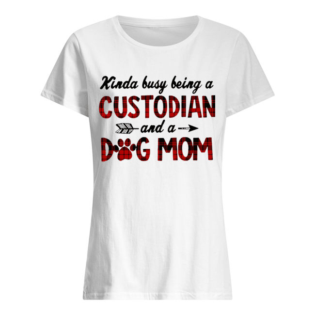 Kinda Busy Being A Custodian And A Dog Mom Plaid  Classic Women's T-shirt
