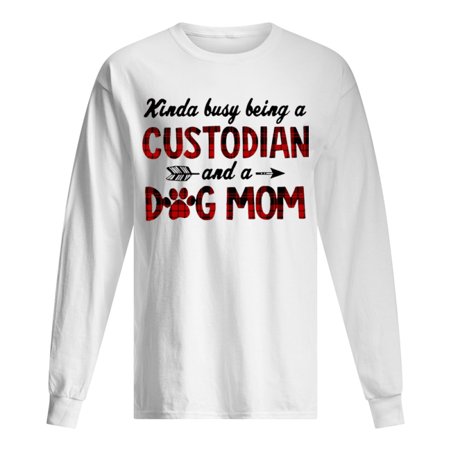 Kinda Busy Being A Custodian And A Dog Mom Plaid  Long Sleeved T-shirt