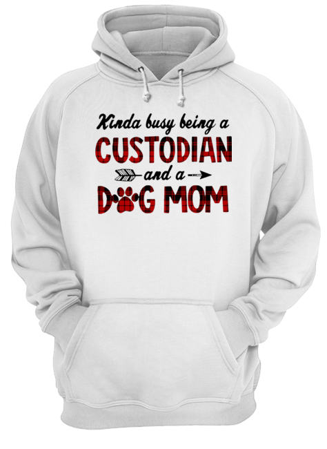 Kinda Busy Being A Custodian And A Dog Mom Plaid  Unisex Hoodie