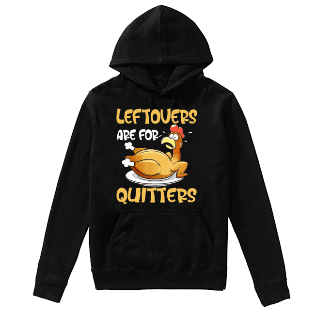 Leftovers Are For Quitters Funny Turkey Thanksgiving  Unisex Hoodie