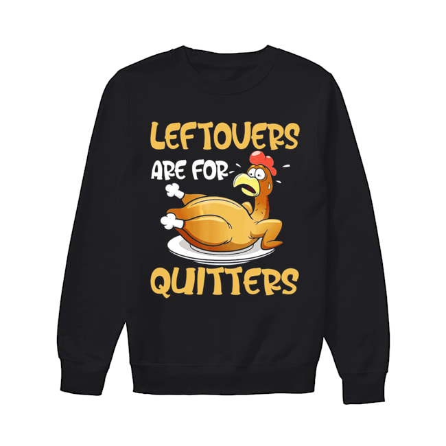 Leftovers Are For Quitters Funny Turkey Thanksgiving  Unisex Sweatshirt