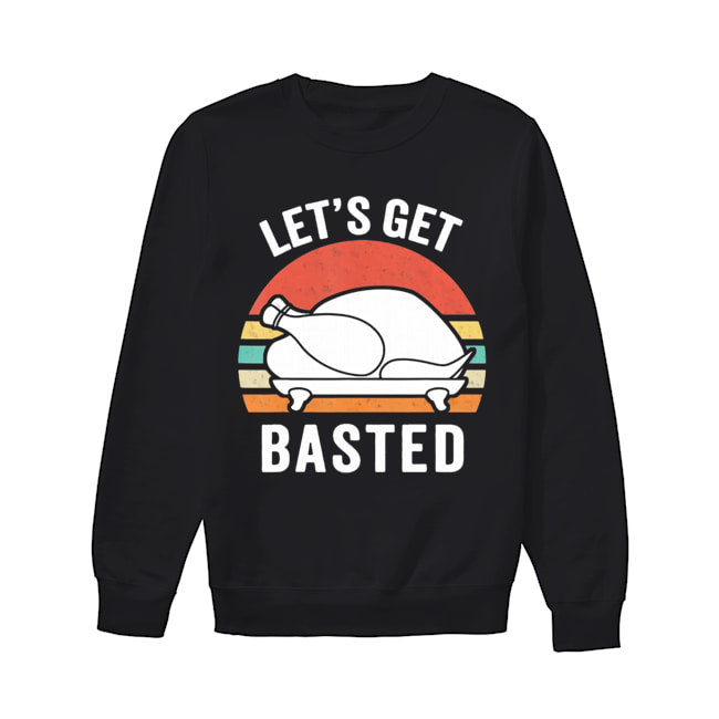 Let Us Get Basted Turkey Thanksgiving Vintage  Unisex Sweatshirt