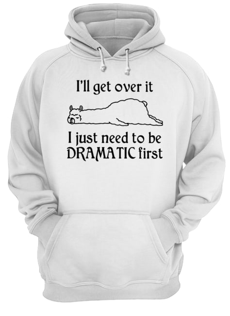 Llama I'll Get Over It I Just Need To Be Dramatic First  Unisex Hoodie