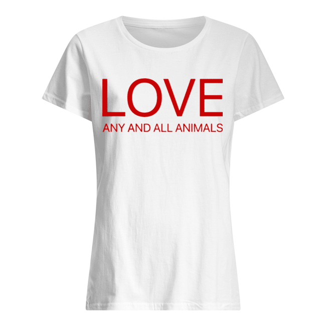 Love Any And All Animals  Classic Women's T-shirt