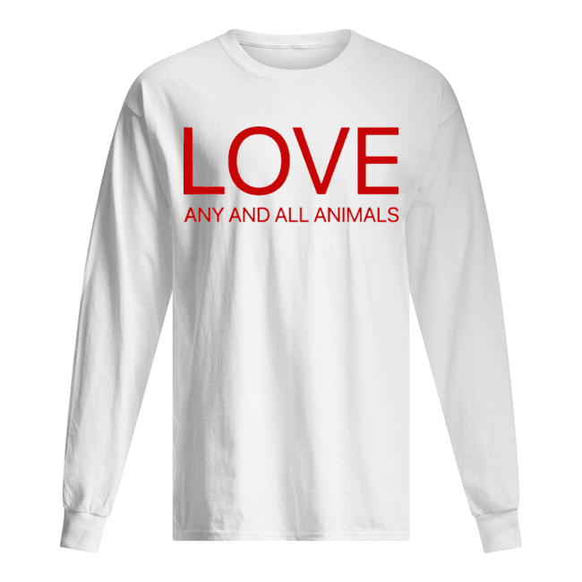 Love Any And All Animals  Long Sleeved T-shirt
