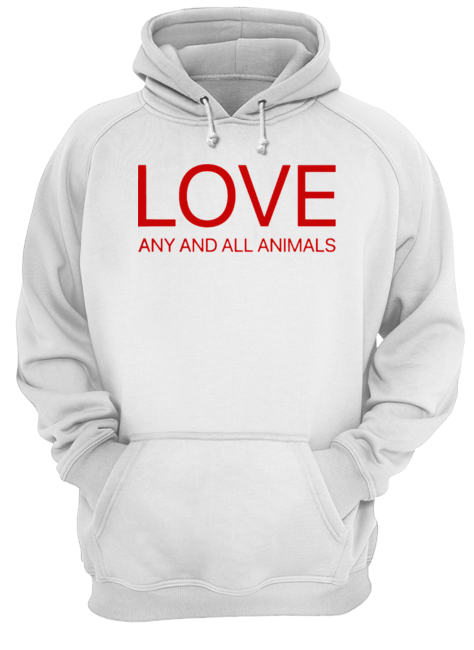 Love Any And All Animals  Unisex Hoodie