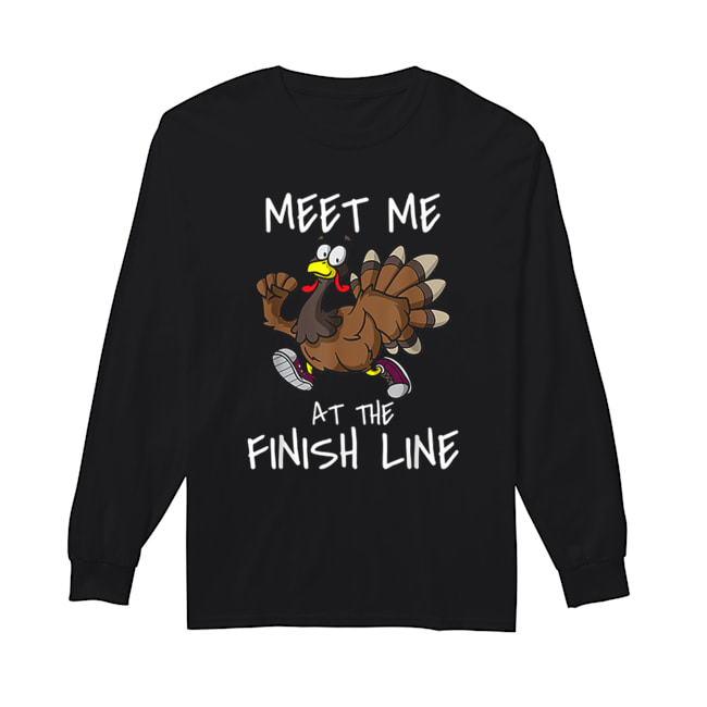 Meet Me At The Finish Line Running Turkey Trot Thanksgiving  Long Sleeved T-shirt