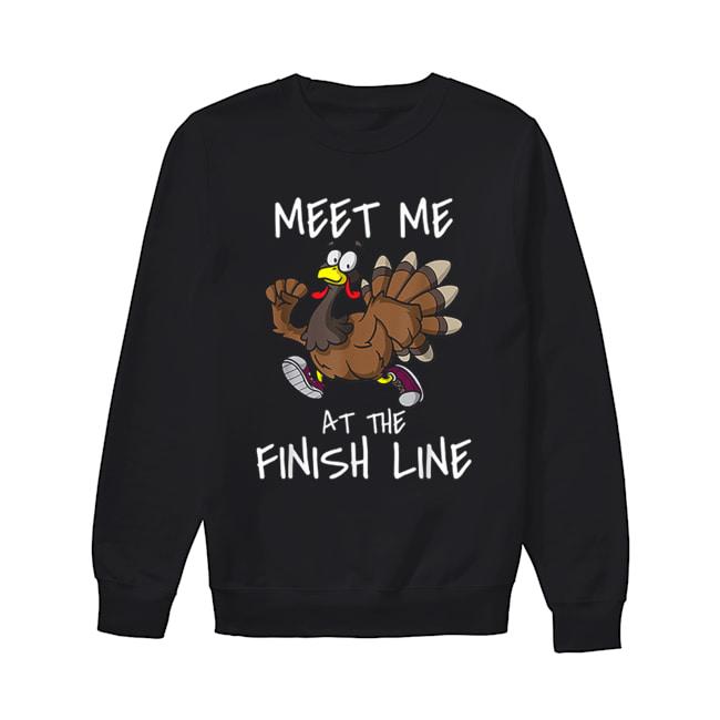 Meet Me At The Finish Line Running Turkey Trot Thanksgiving  Unisex Sweatshirt