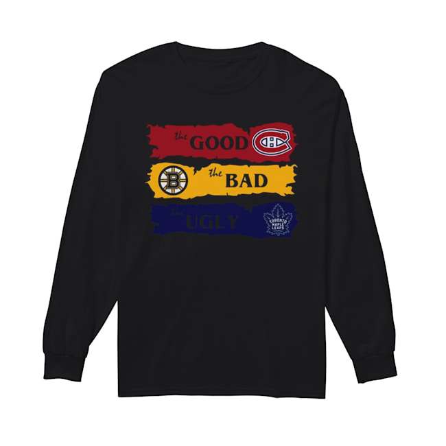 Montreal Canadiens The Good Boston Bruins The Bad Toronto Maple Leafs The Ugly  Long Sleeved T-shirt