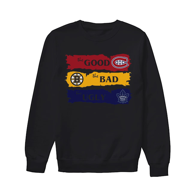 Montreal Canadiens The Good Boston Bruins The Bad Toronto Maple Leafs The Ugly  Unisex Sweatshirt