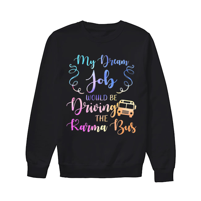 My Dream Job Would Be Driving The Karma Bus  Unisex Sweatshirt