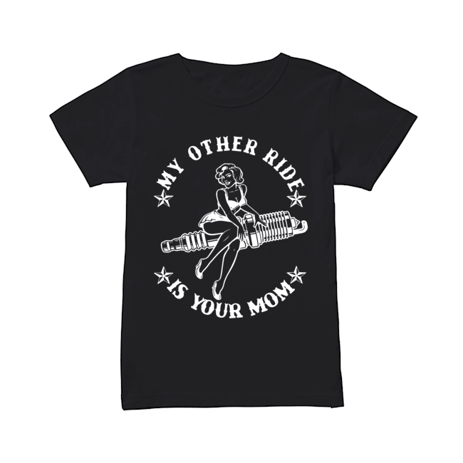 My Other Ride Is Your Mom  Classic Women's T-shirt