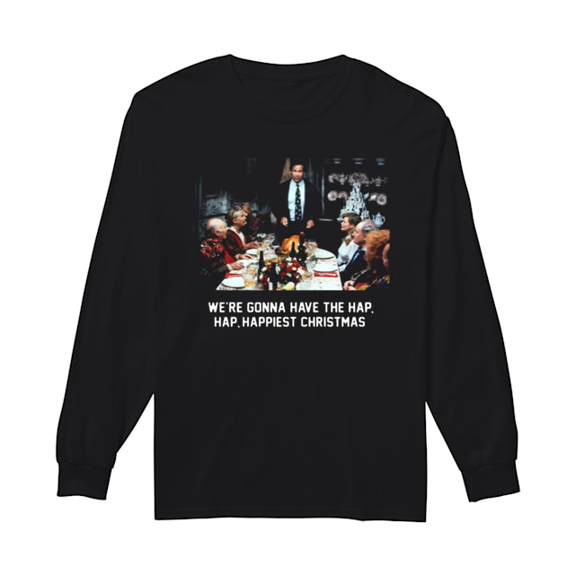 National Lampoon Christmas Vacation We're Gonna Have The Hap Hap Happiest Christmas  Long Sleeved T-shirt