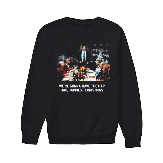 National Lampoon Christmas Vacation We're Gonna Have The Hap Hap Happiest Christmas  Unisex Sweatshirt