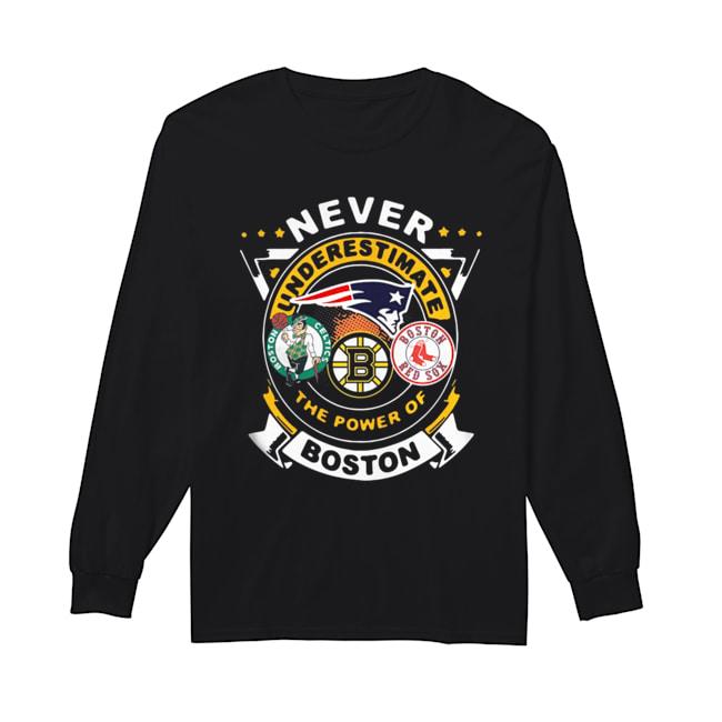 Never Underestimate The Power Of Boston Red Sox Boston Celtics Boston Bruins  Long Sleeved T-shirt