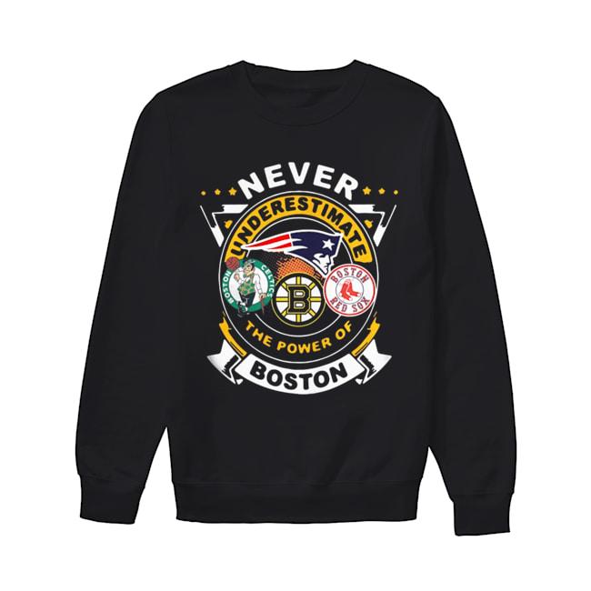 Never Underestimate The Power Of Boston Red Sox Boston Celtics Boston Bruins  Unisex Sweatshirt
