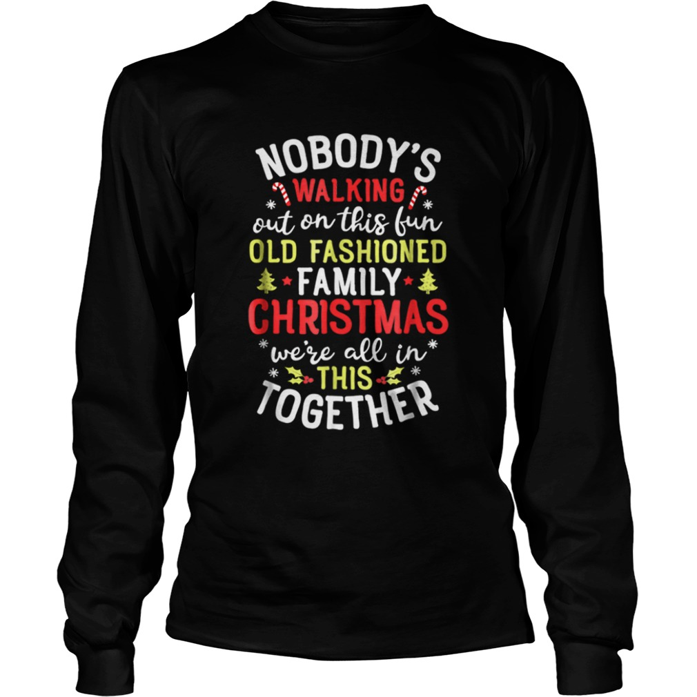 Nice Nobodys Walking Out On This Fun Old Family Christmas  LongSleeve