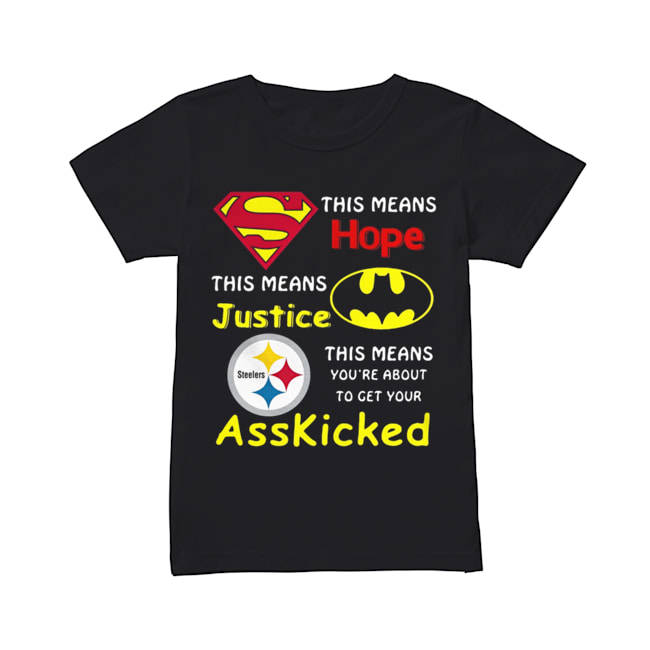 Pittsburgh Steelers Superman This Means Hope This Means Justice Asskicked  Classic Women's T-shirt
