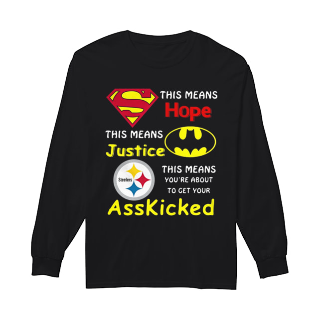Pittsburgh Steelers Superman This Means Hope This Means Justice Asskicked  Long Sleeved T-shirt