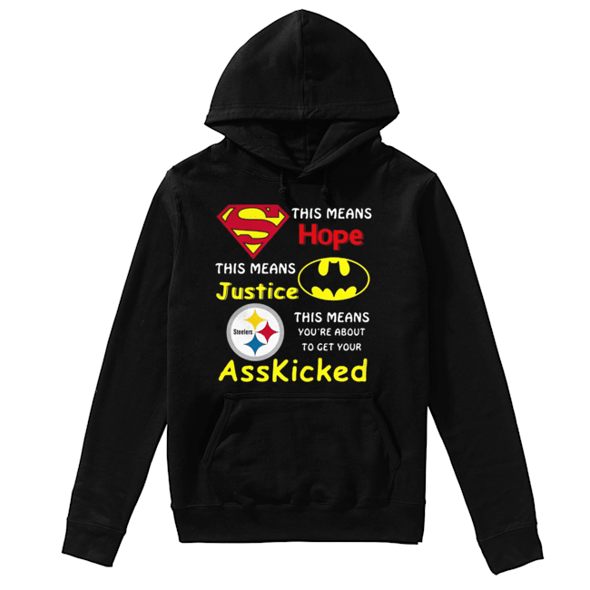 Pittsburgh Steelers Superman This Means Hope This Means Justice Asskicked  Unisex Hoodie