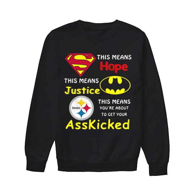 Pittsburgh Steelers Superman This Means Hope This Means Justice Asskicked  Unisex Sweatshirt