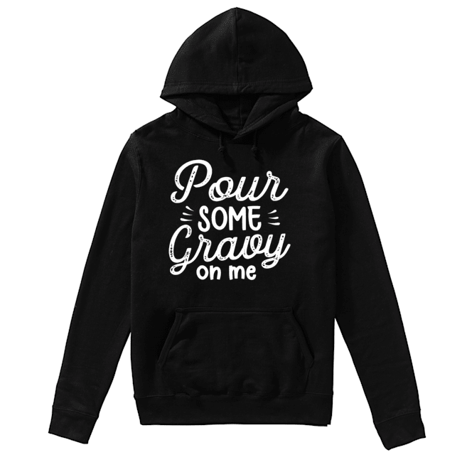 Pour Some Gravy On Me  Unisex Hoodie