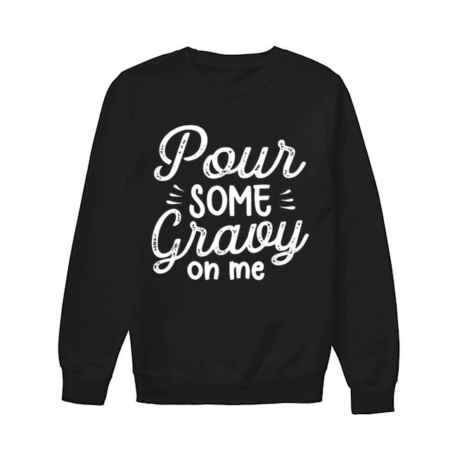 Pour Some Gravy On Me  Unisex Sweatshirt