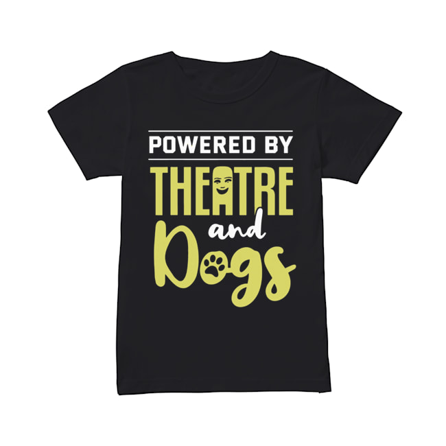 Powered By Theatre And Dogs  Classic Women's T-shirt