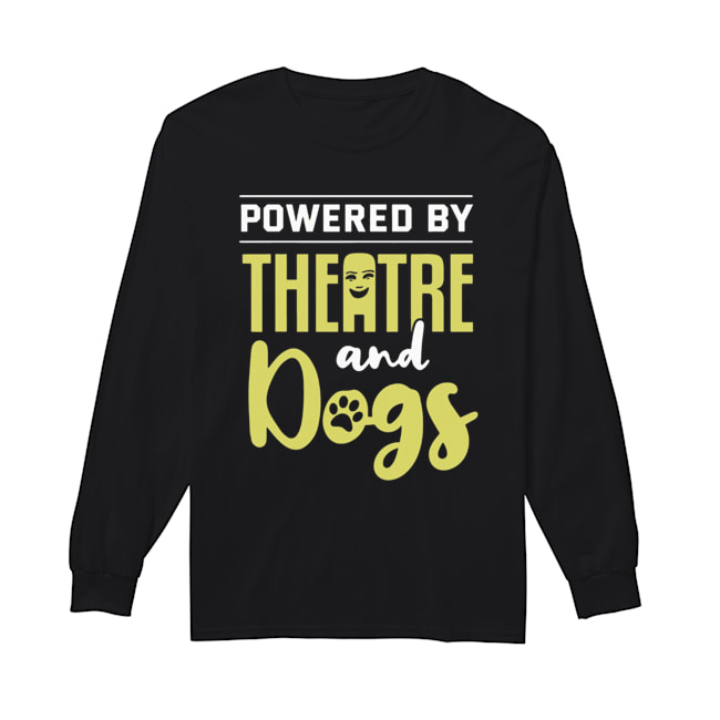 Powered By Theatre And Dogs  Long Sleeved T-shirt