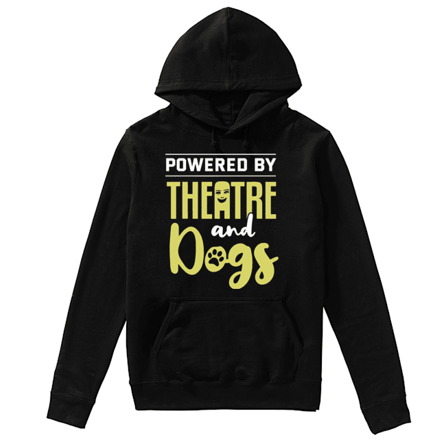 Powered By Theatre And Dogs  Unisex Hoodie