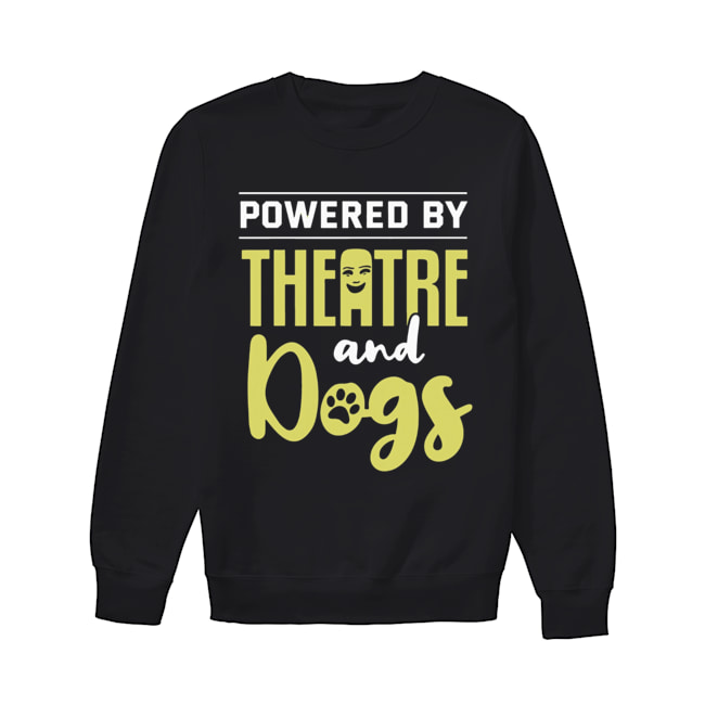 Powered By Theatre And Dogs  Unisex Sweatshirt