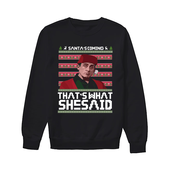 Santa's coming that's what she said ugly christmas  Unisex Sweatshirt