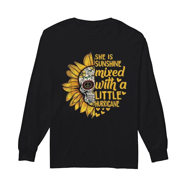 Skull Sunflower she is sunshine mixed with a little hurricane  Long Sleeved T-shirt