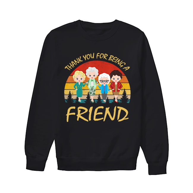 Thank You For Being A Friend The Golden Girls Vintage  Unisex Sweatshirt