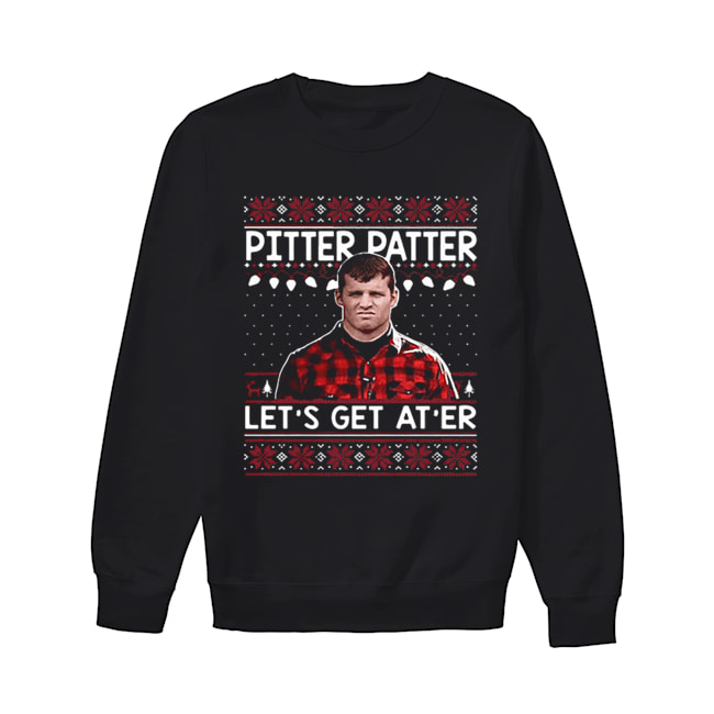 Wayne Letterkenny Pitter Patter let's get at'er Christmas  Unisex Sweatshirt