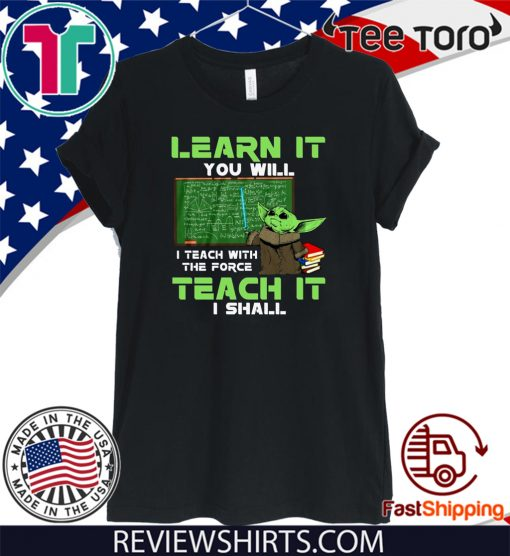 Baby Yoda Learn It You Will Teach It I Shall Shirts