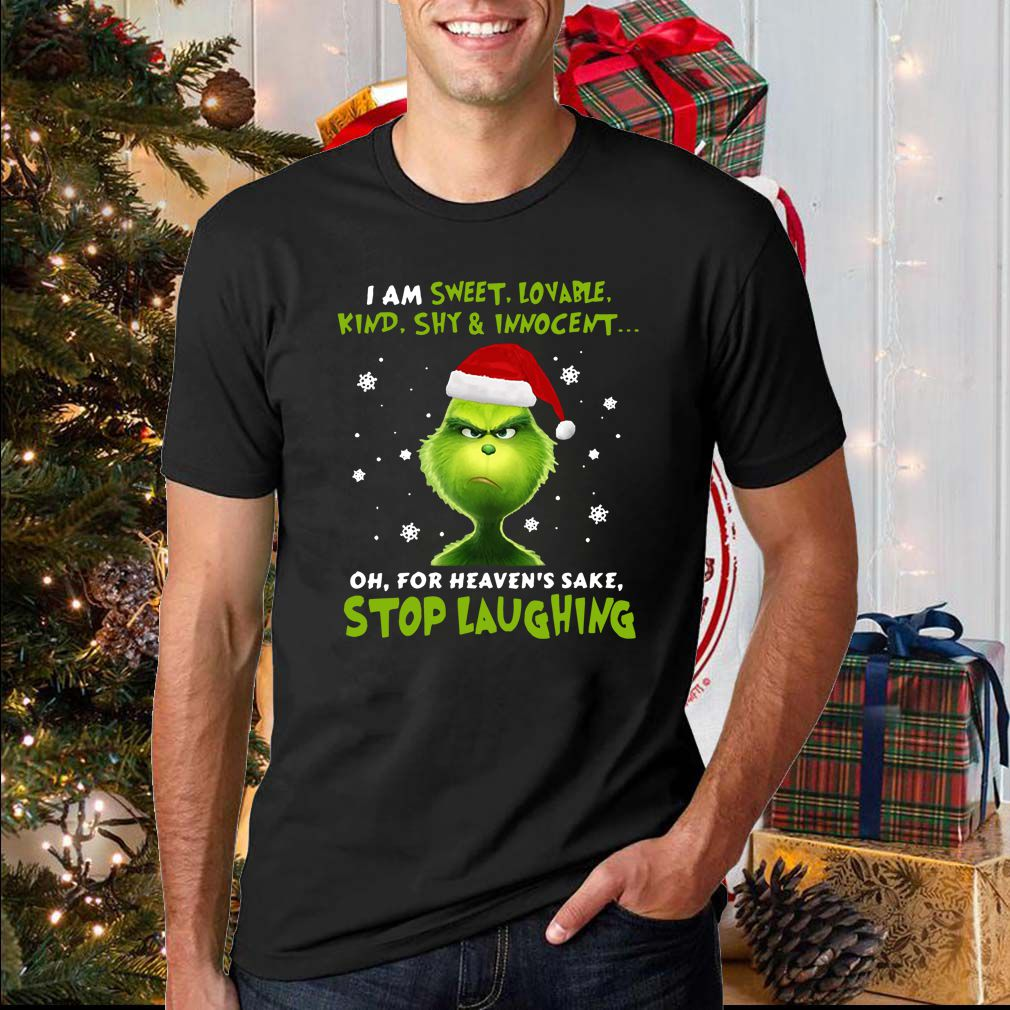 Grinch I Am Sweet, Lovable, Kind, Shy & Inocent Oh, For Heaven's Sake Stop Laughing Shirt