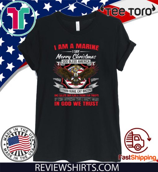 I Am A Marine I Say Merry Christmas God Bless America Tee Shirt
