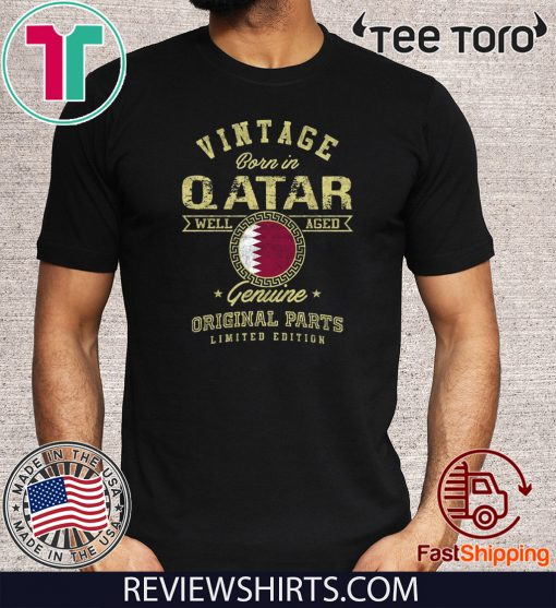 Vintage Born In Qatar Well Aged Genuine Original Parts Limited Edition T-Shirt