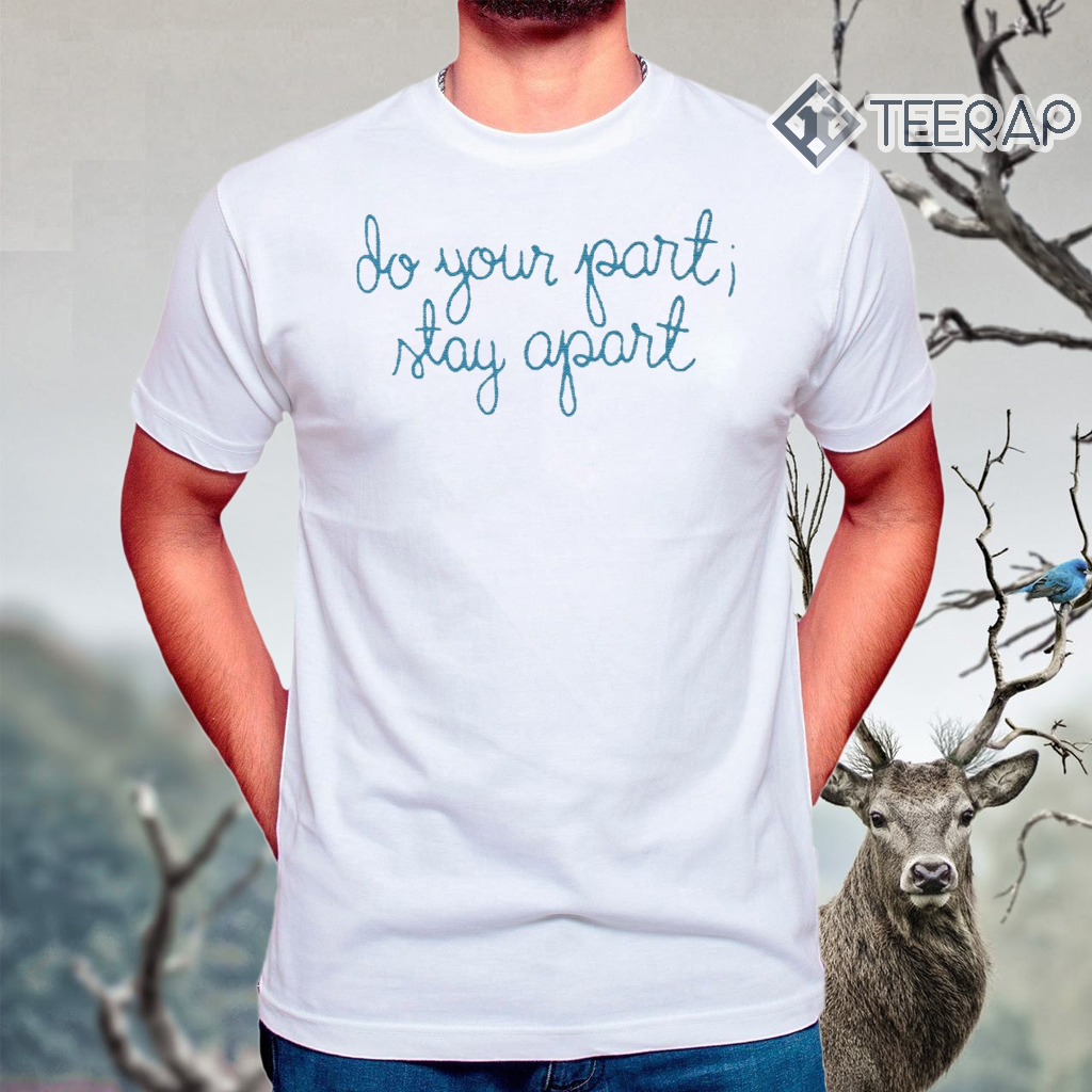 Do Your Part Stay Apart Shirt, Hoodie, Sweatshirt And Long