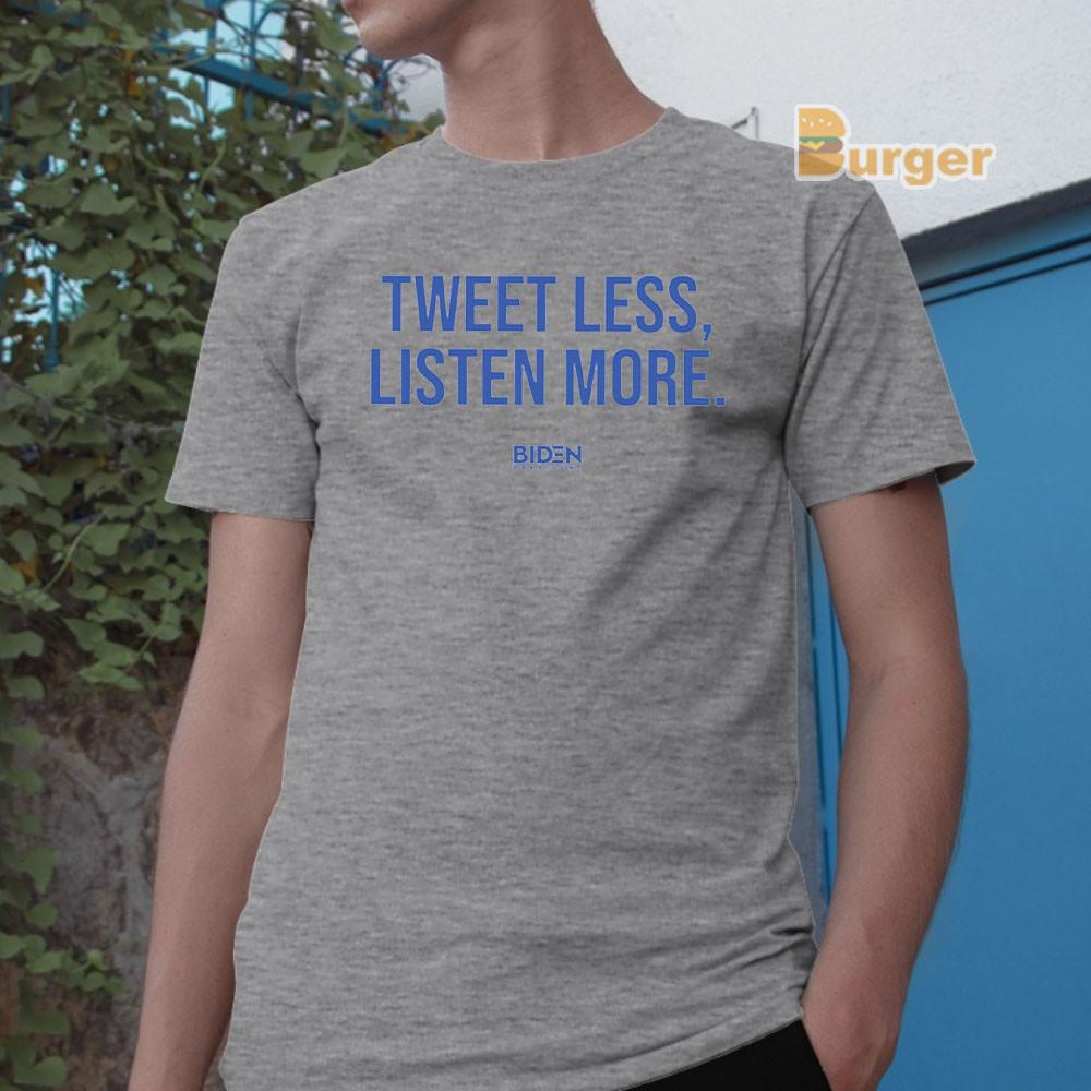 Tweet Less Listen More Joe Biden 2020 Tee Shirt