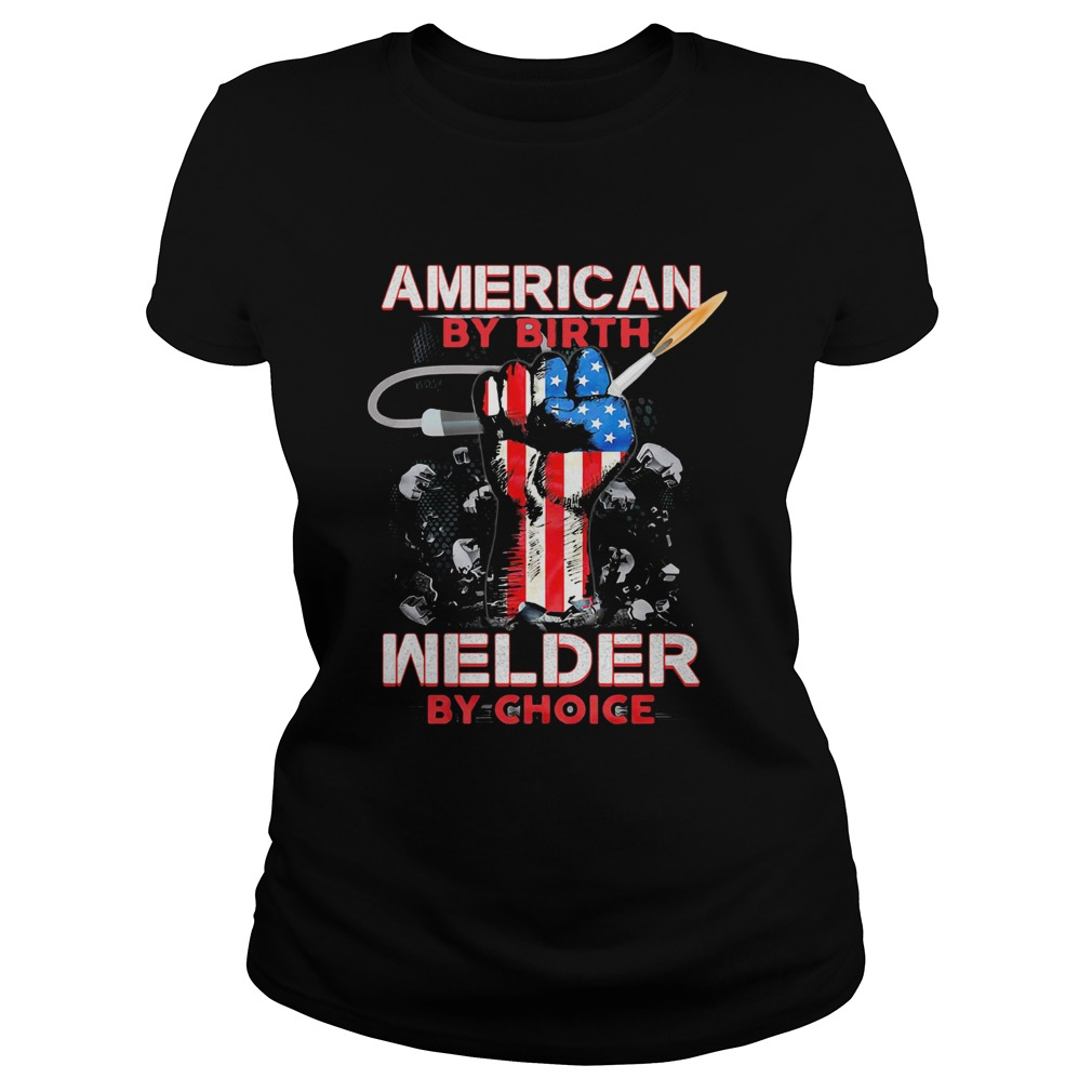 American by birth welder by choice American flag veteran Independence Day  Classic Ladies