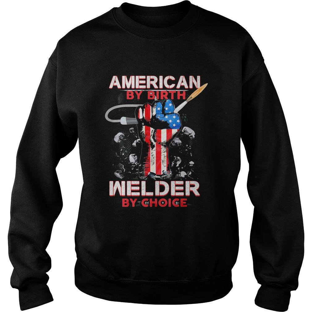 American by birth welder by choice American flag veteran Independence Day  Sweatshirt