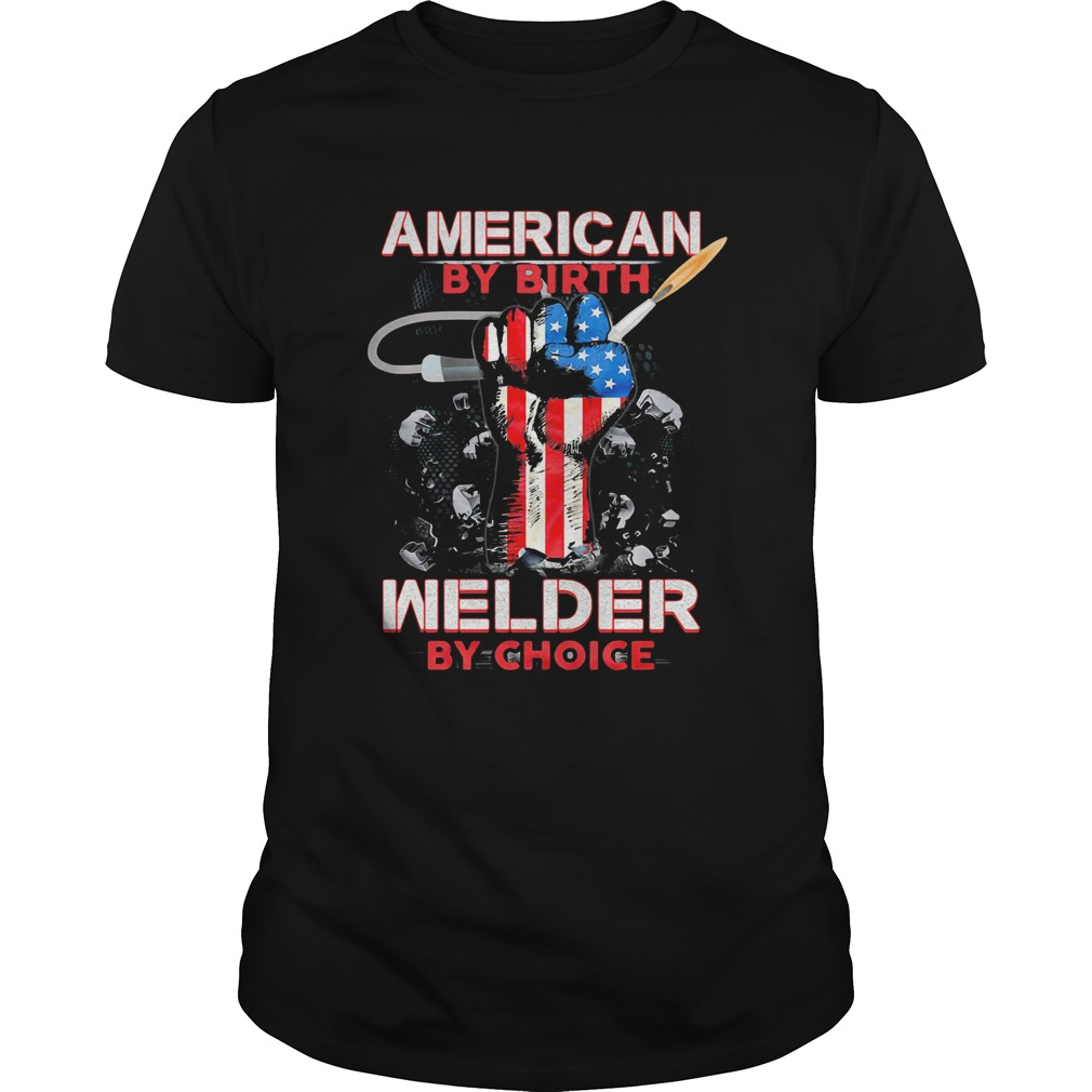 American by birth welder by choice American flag veteran Independence Day  Unisex
