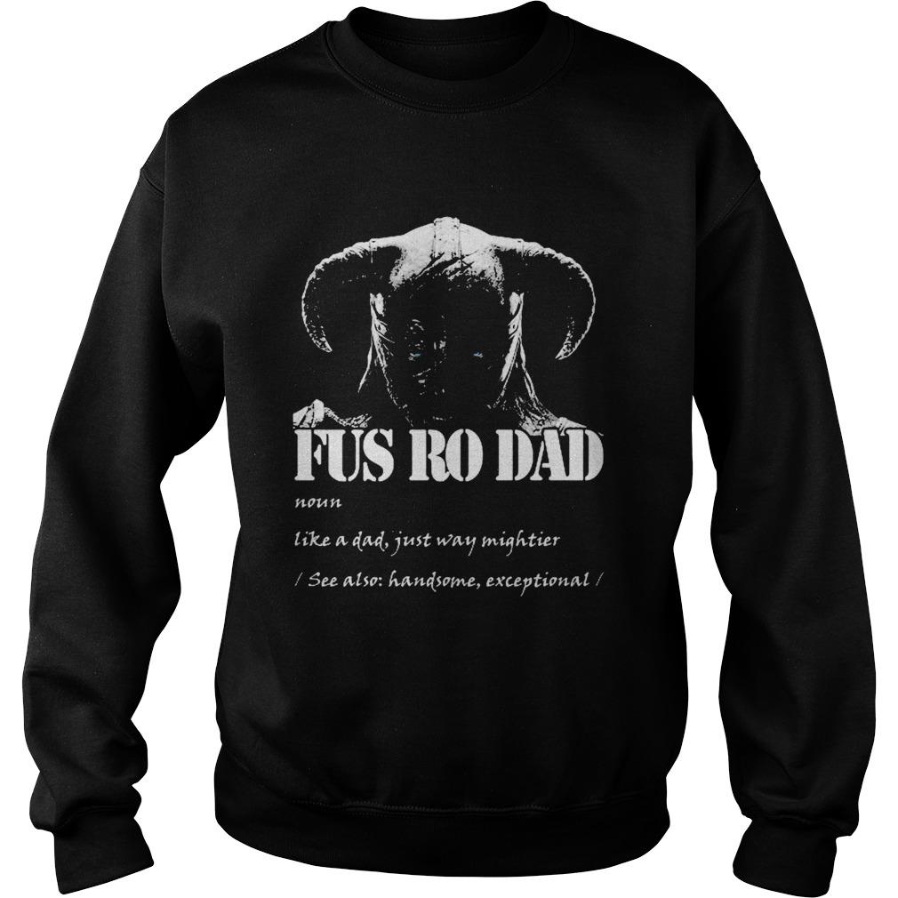 Viking fus ro dad noun like a dad just way mightier  Sweatshirt