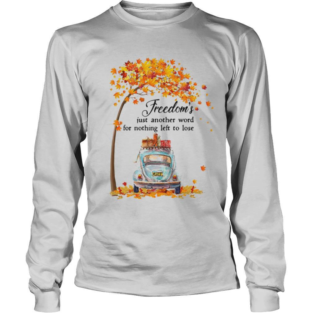 Freedom's Just Another Word For Nothing Left To Lose Car Maple Tree shirt