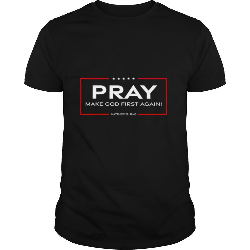 Pray Make God First Again shirt