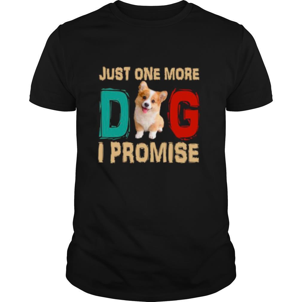 Corgi Just One More Dog I Promise shirt