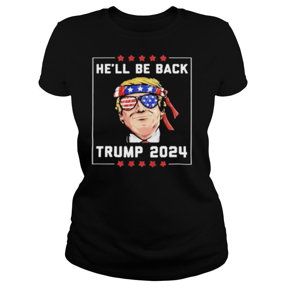 He'll Be Back For Trump 2021 shirt