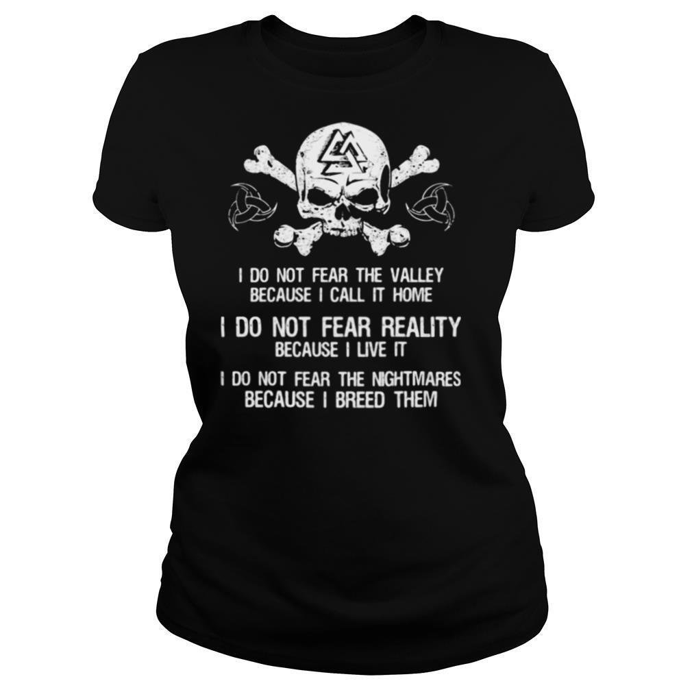 I Do Not Fear The Valley Because I Call It Home I Do Not Fear Really Because I Live It I Do Not Fear The Nightmares Because I Breed Them Skull shirt